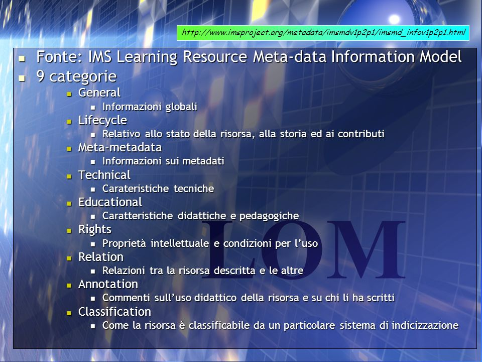 LOM Fonte: IMS Learning Resource Meta-data Information Model Fonte: IMS Learning Resource Meta-data Information Model 9 categorie 9 categorie General