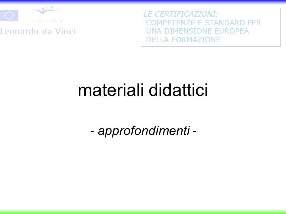 LE CERTIFICAZIONI: COMPETENZE E STANDARD PER UNA DIMENSIONE EUROPEA DELLA FORMAZIONE materiali didattici - approfondimenti -