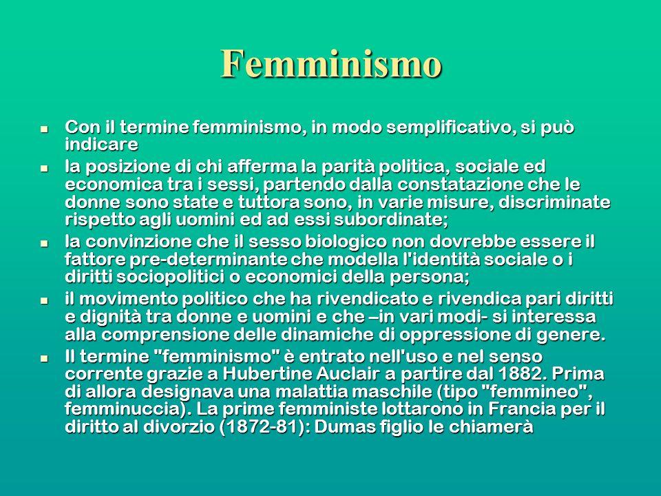 Femminismo Con il termine femminismo, in modo semplificativo, si può indicare Con il termine femminismo, in modo semplificativo, si può indicare la po
