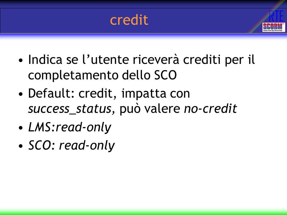 RTE credit Indica se lutente riceverà crediti per il completamento dello SCO Default: credit, impatta con success_status, può valere no-credit LMS:rea