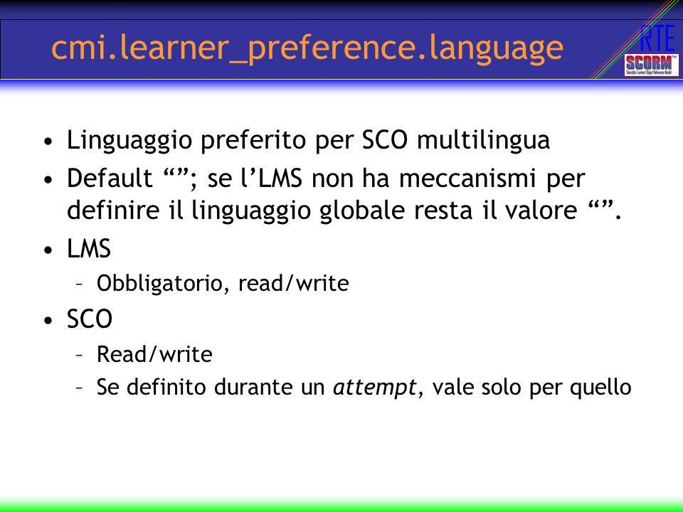 RTE cmi.learner_preference.language Linguaggio preferito per SCO multilingua Default ; se lLMS non ha meccanismi per definire il linguaggio globale re