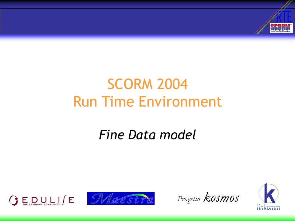 RTE SCORM 2004 Run Time Environment Fine Data model Progetto kosmos