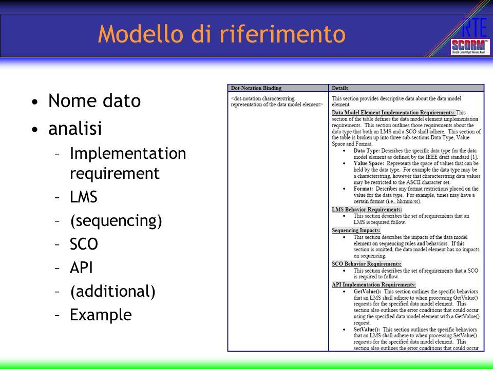 RTE cmi.launch_data –Uno SCO potrebbe avere bisogno di informazioni iniziali non passabili attraverso i parametri di lancio –LMS Obbligatorio, read-only In CAM è descritto come fornire il dato (adlcp:datafromlms) –SCO Read-only