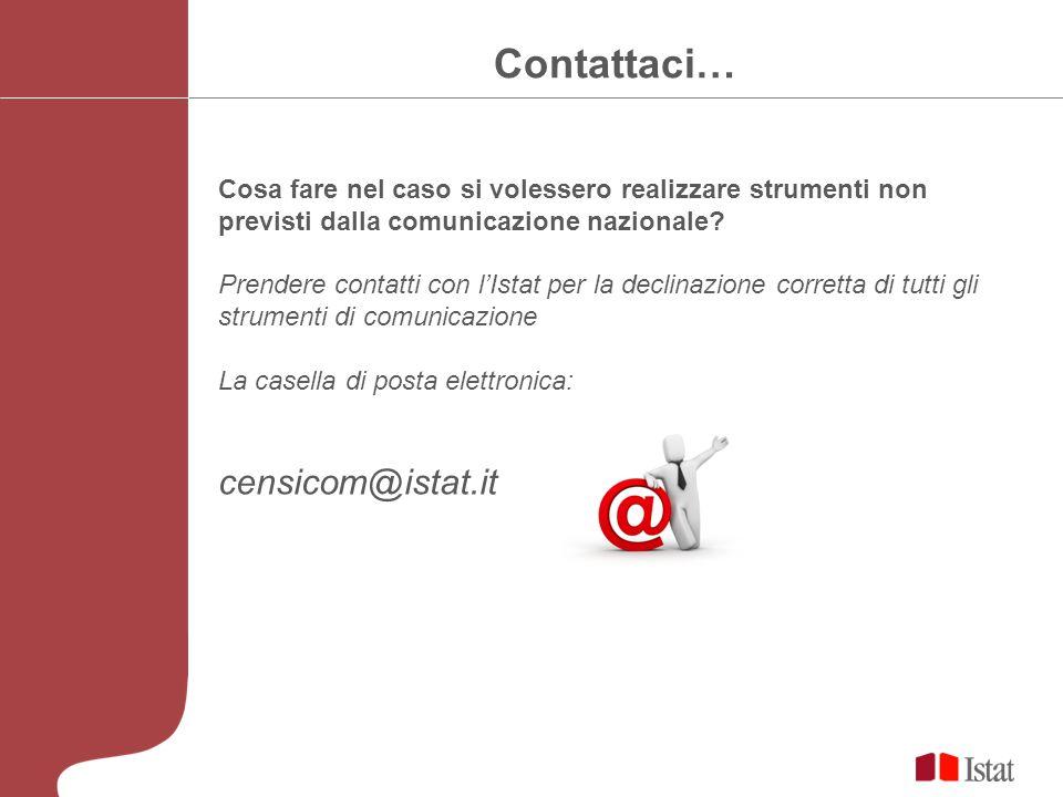 Contattaci… Cosa fare nel caso si volessero realizzare strumenti non previsti dalla comunicazione nazionale.