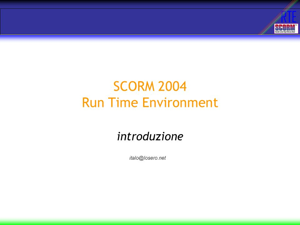 RTE SCORM 2004 Run Time Environment introduzione italo@losero.net
