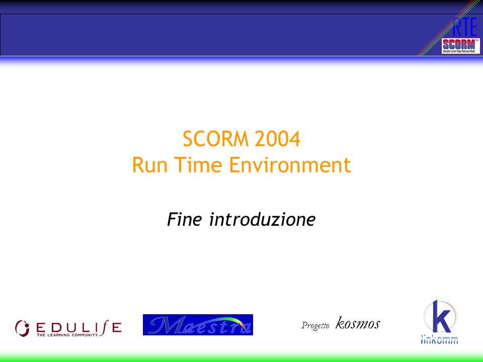 RTE SCORM 2004 Run Time Environment Fine introduzione Progetto kosmos