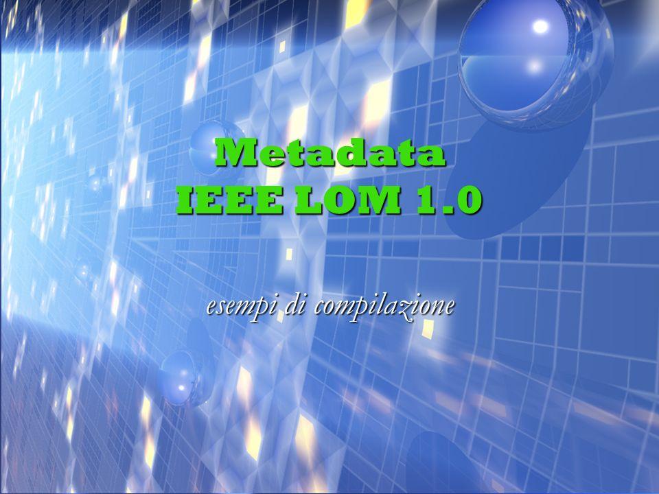 Metadata IEEE LOM 1.0 esempi di compilazione