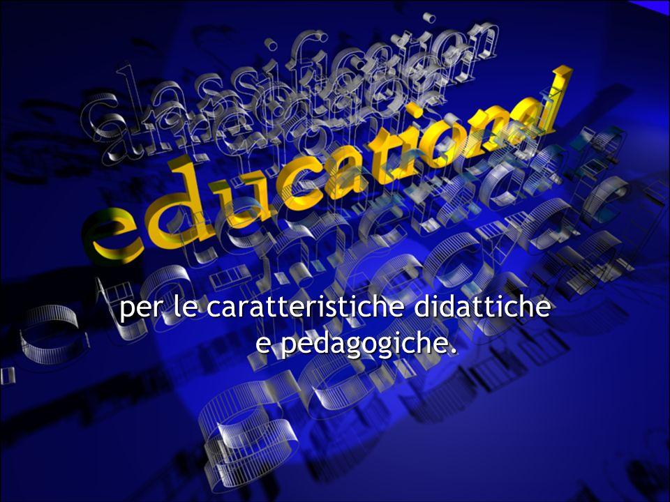 per le caratteristiche didattiche e pedagogiche.