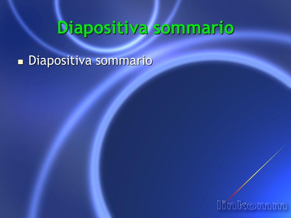 Diapositiva sommario Diapositiva sommario Diapositiva sommario