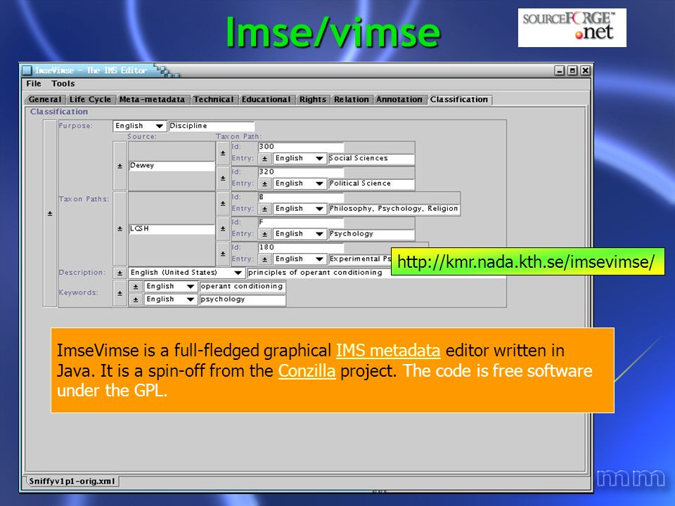 Imse/vimse ImseVimse is a full-fledged graphical IMS metadata editor written in Java. It is a spin-off from the Conzilla project. The code is free sof