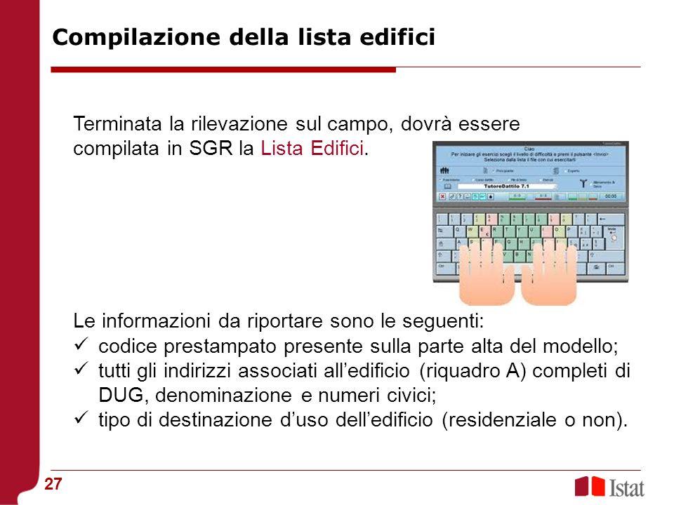 27 Terminata la rilevazione sul campo, dovrà essere compilata in SGR la Lista Edifici.