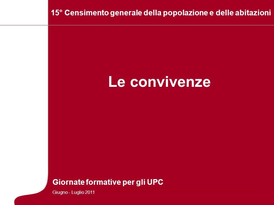 Le convivenze 15° Censimento generale della popolazione e delle abitazioni Giornate formative per gli UPC Giugno - Luglio 2011