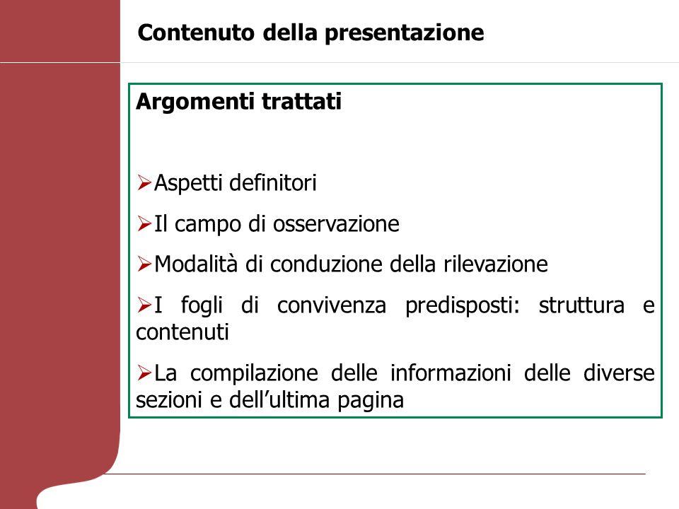 Contenuto della presentazione Argomenti trattati Aspetti definitori Il campo di osservazione Modalità di conduzione della rilevazione I fogli di convi
