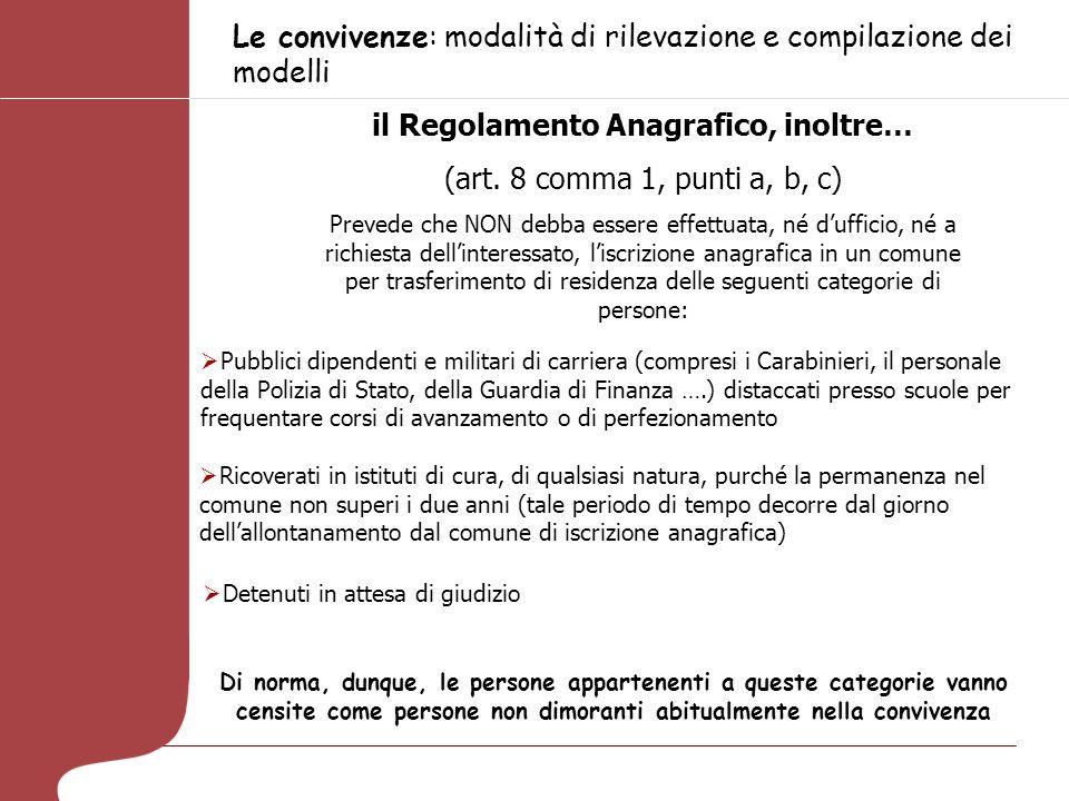 Le convivenze: modalità di rilevazione e compilazione dei modelli il Regolamento Anagrafico, inoltre… (art. 8 comma 1, punti a, b, c) Prevede che NON