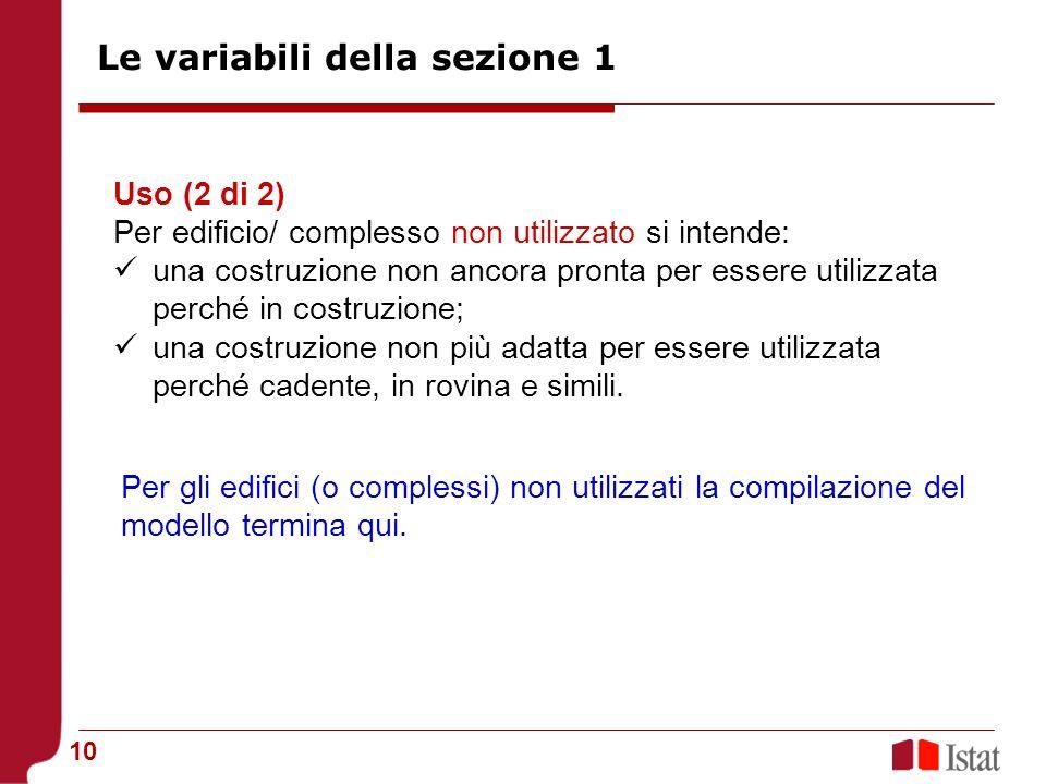 10 Uso (2 di 2) Per edificio/ complesso non utilizzato si intende: una costruzione non ancora pronta per essere utilizzata perché in costruzione; una