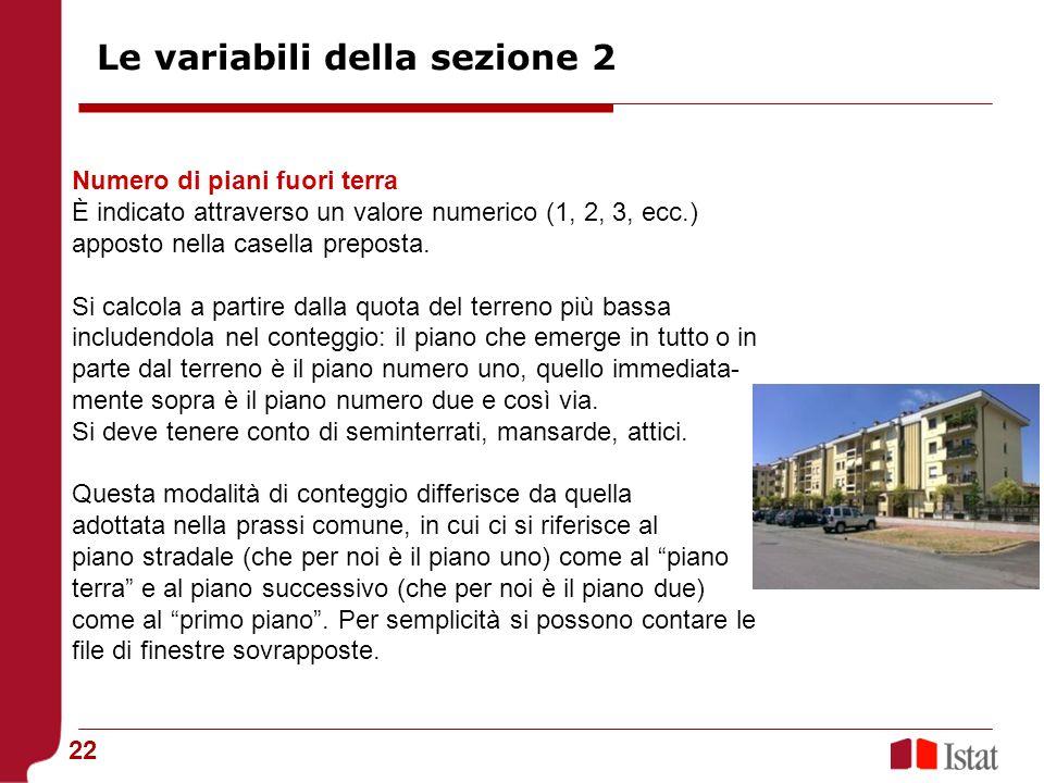 22 Numero di piani fuori terra È indicato attraverso un valore numerico (1, 2, 3, ecc.) apposto nella casella preposta. Si calcola a partire dalla quo