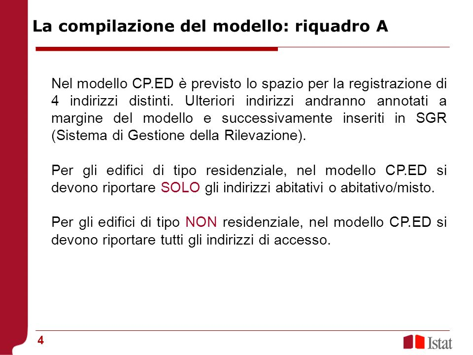 4 Nel modello CP.ED è previsto lo spazio per la registrazione di 4 indirizzi distinti. Ulteriori indirizzi andranno annotati a margine del modello e s