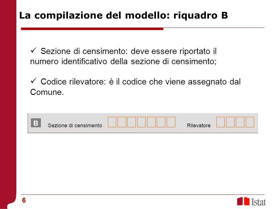 6 Sezione di censimento: deve essere riportato il numero identificativo della sezione di censimento; Codice rilevatore: è il codice che viene assegnat