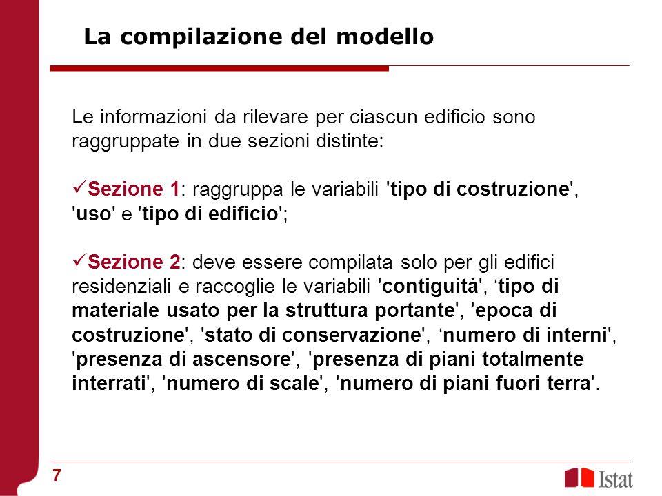 7 Le informazioni da rilevare per ciascun edificio sono raggruppate in due sezioni distinte: Sezione 1: raggruppa le variabili 'tipo di costruzione',