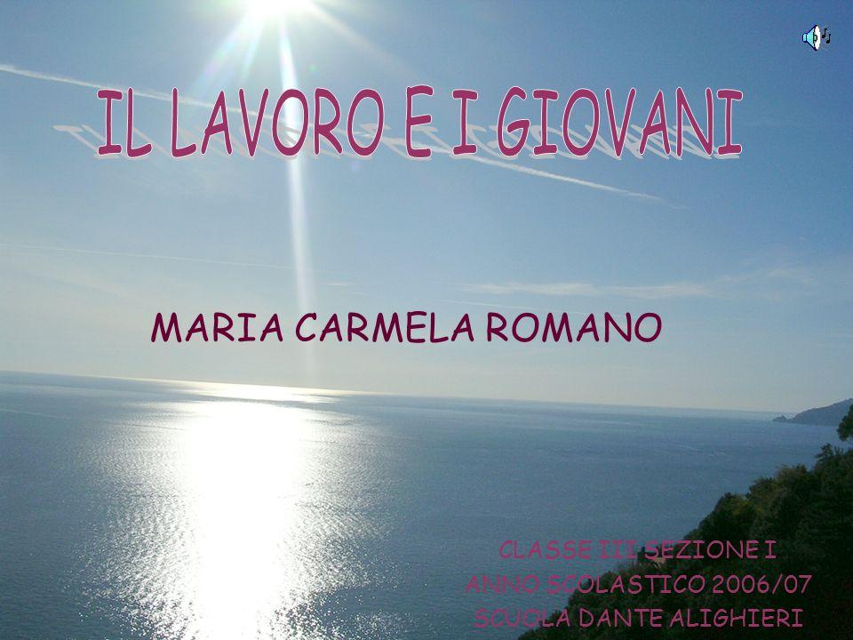 MARIA CARMELA ROMANO CLASSE III SEZIONE I ANNO SCOLASTICO 2006/07 SCUOLA DANTE ALIGHIERI