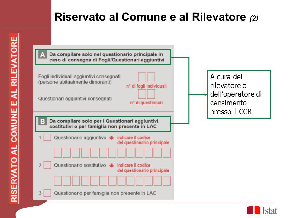 Riservato al Comune e al Rilevatore (2) A cura del rilevatore o delloperatore di censimento presso il CCR