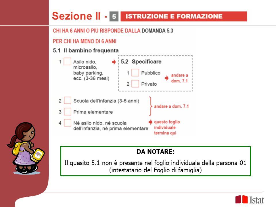 Sezione II - DA NOTARE: Il quesito 5.1 non è presente nel foglio individuale della persona 01 (intestatario del Foglio di famiglia)