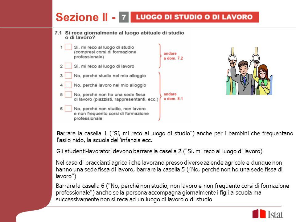 Sezione II - Barrare la casella 1 (Sì, mi reco al luogo di studio) anche per i bambini che frequentano l asilo nido, la scuola dellinfanzia ecc.