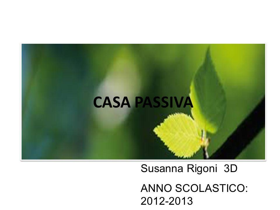 CASA PASSIVA Susanna Rigoni 3D ANNO SCOLASTICO: 2012-2013