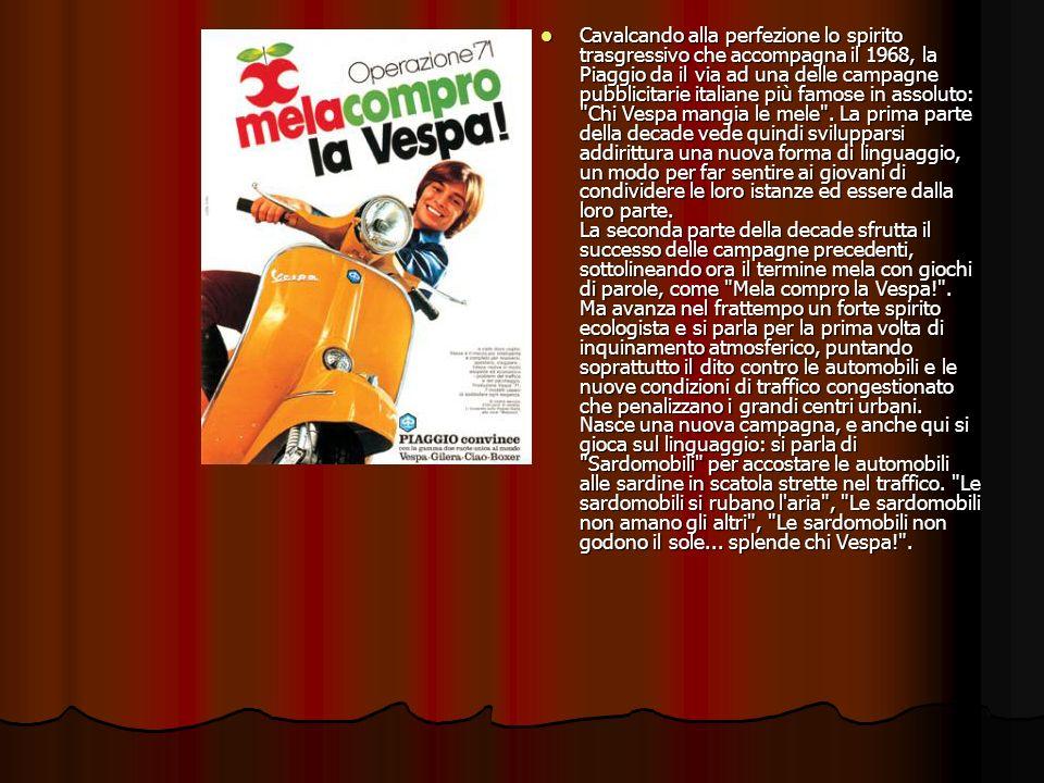 Cavalcando alla perfezione lo spirito trasgressivo che accompagna il 1968, la Piaggio da il via ad una delle campagne pubblicitarie italiane più famose in assoluto: Chi Vespa mangia le mele .