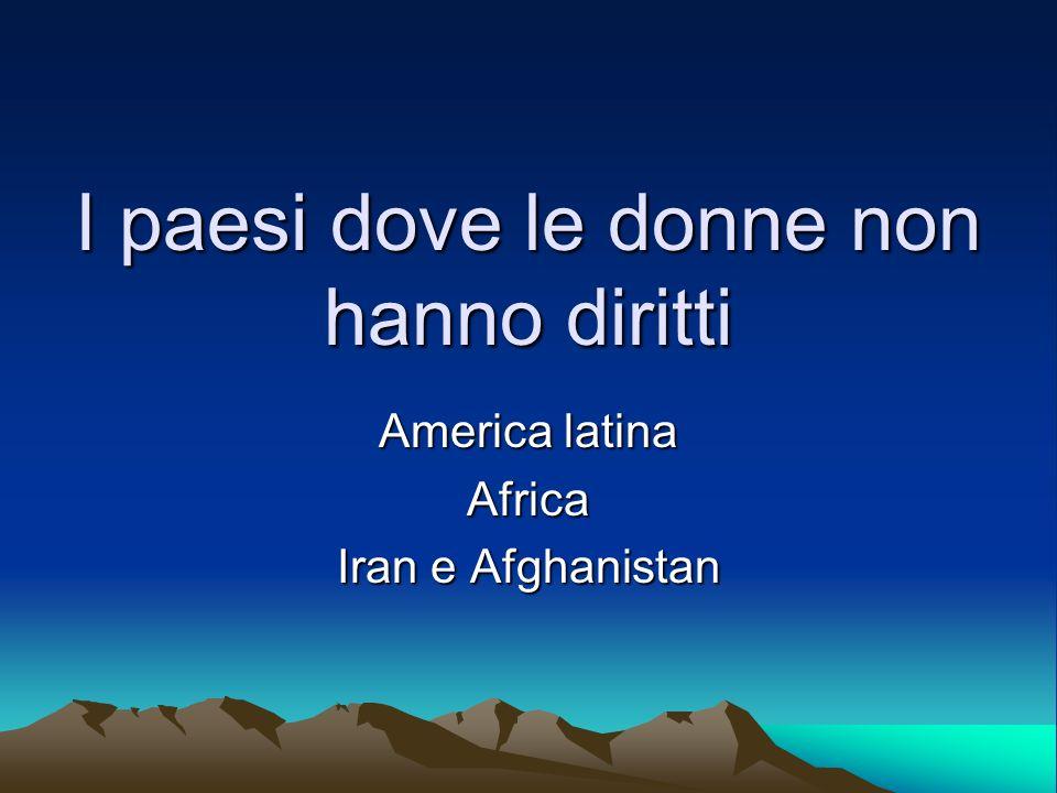 I paesi dove le donne non hanno diritti America latina Africa Iran e Afghanistan