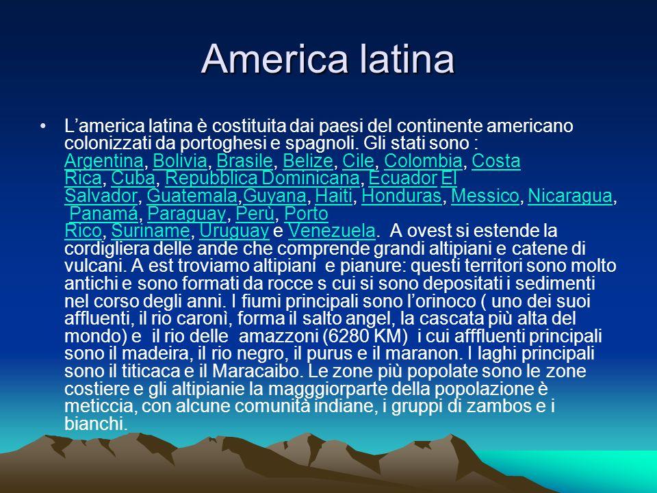 America latina Lamerica latina è costituita dai paesi del continente americano colonizzati da portoghesi e spagnoli. Gli stati sono : Argentina, Boliv
