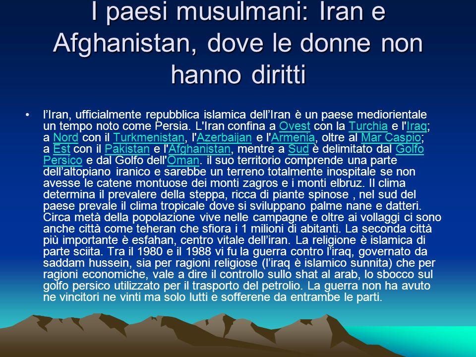 I paesi musulmani: Iran e Afghanistan, dove le donne non hanno diritti lIran, ufficialmente repubblica islamica dellIran è un paese mediorientale un t