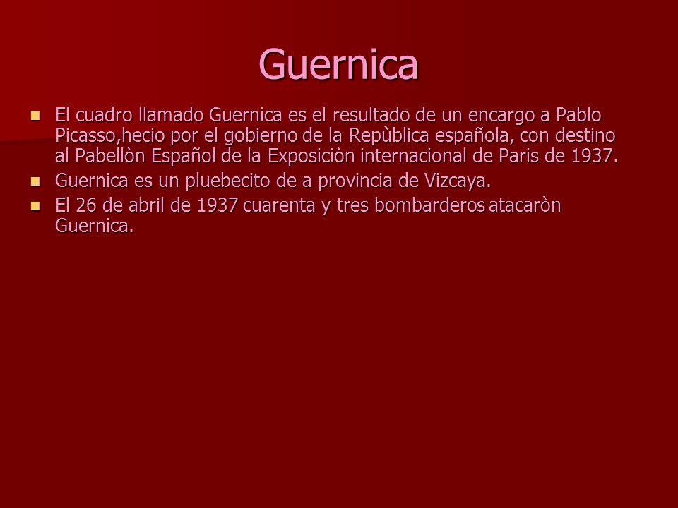 Guernica El cuadro llamado Guernica es el resultado de un encargo a Pablo Picasso,hecio por el gobierno de la Repùblica española, con destino al Pabel