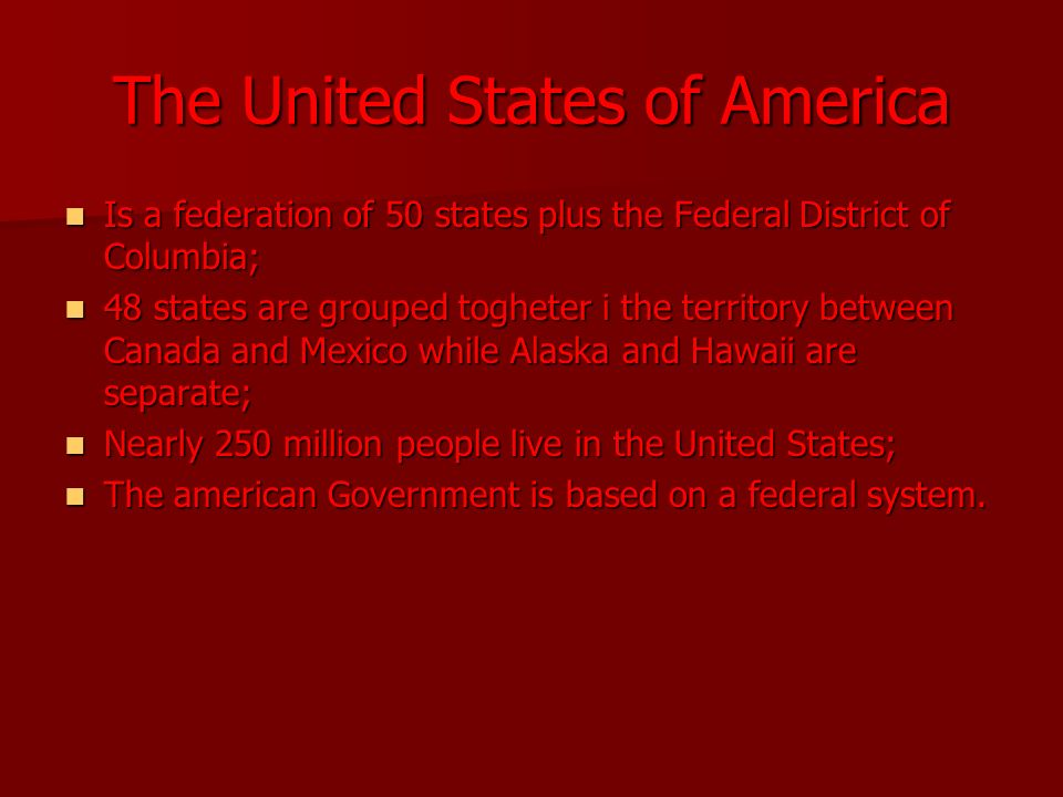 The United States of America Is a federation of 50 states plus the Federal District of Columbia; Is a federation of 50 states plus the Federal Distric
