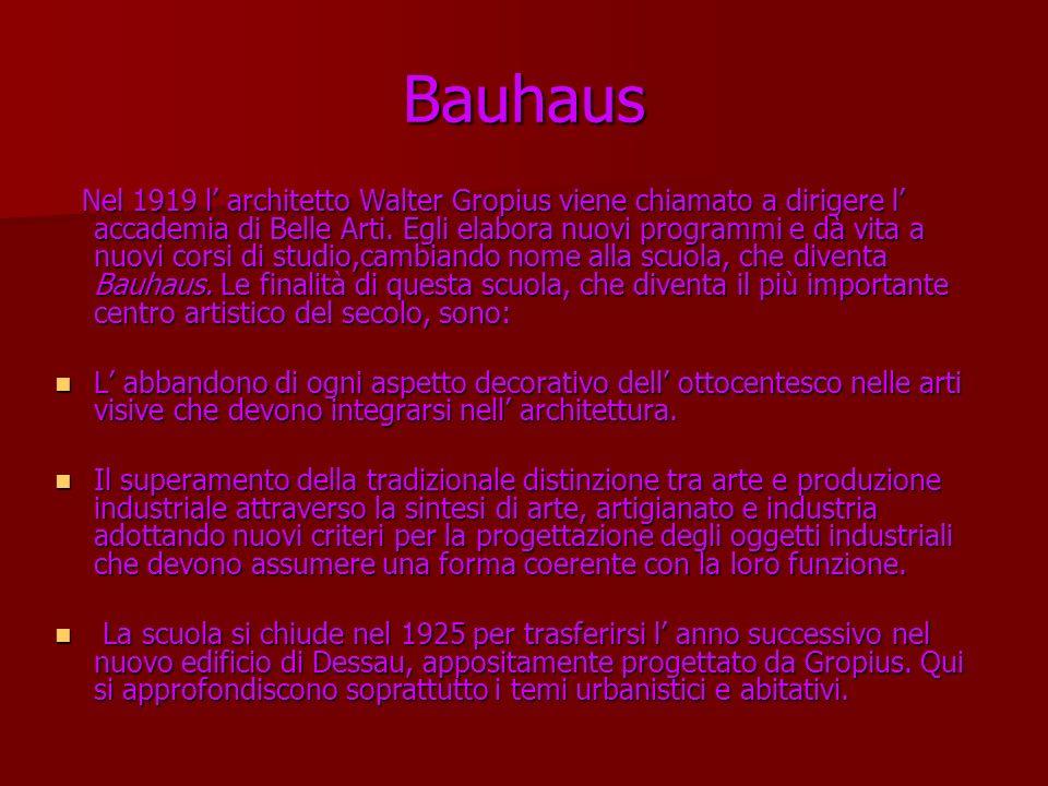 Bauhaus Nel 1919 l architetto Walter Gropius viene chiamato a dirigere l accademia di Belle Arti. Egli elabora nuovi programmi e dà vita a nuovi corsi