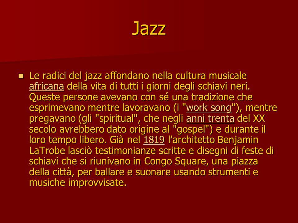 Jazz Le radici del jazz affondano nella cultura musicale aaaa ffff rrrr iiii cccc aaaa nnnn aaaa della vita di tutti i giorni degli schiavi neri. Ques
