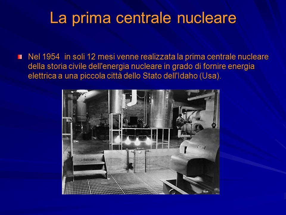 La prima centrale nucleare Nel 1954 in soli 12 mesi venne realizzata la prima centrale nucleare della storia civile dell'energia nucleare in grado di