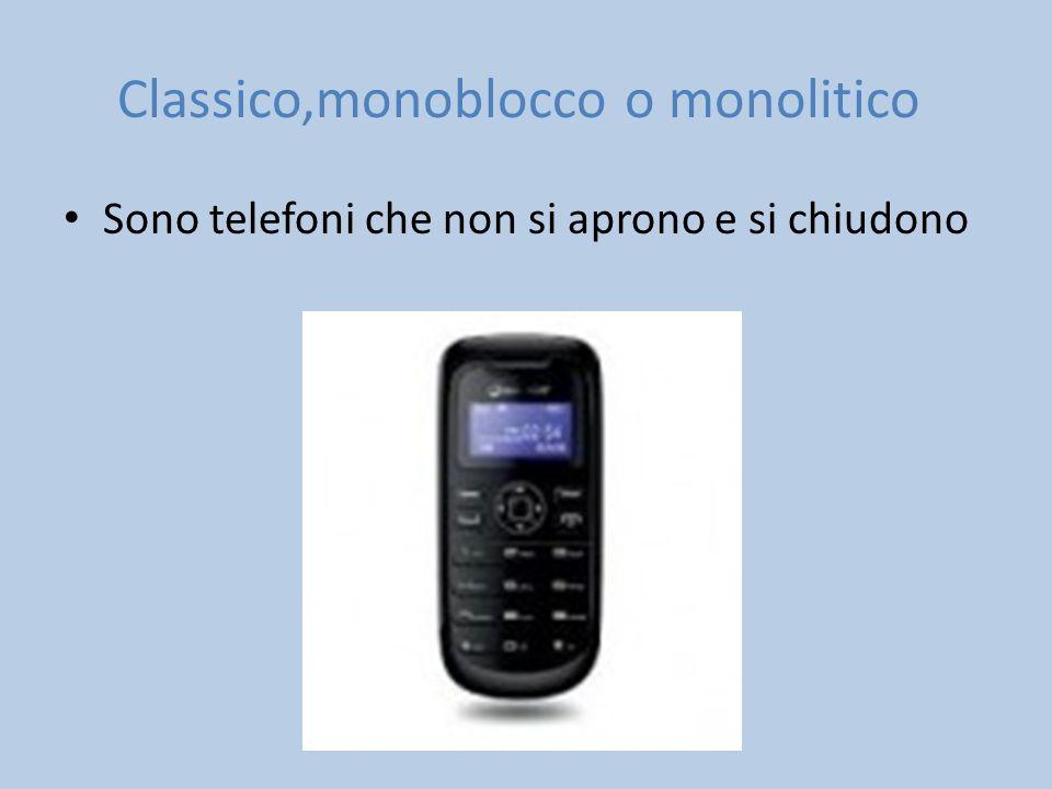 Classico,monoblocco o monolitico Sono telefoni che non si aprono e si chiudono