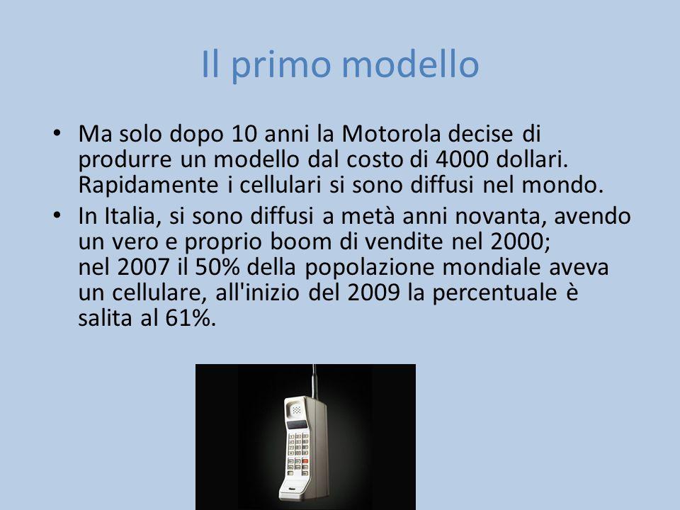 Il primo modello Ma solo dopo 10 anni la Motorola decise di produrre un modello dal costo di 4000 dollari. Rapidamente i cellulari si sono diffusi nel