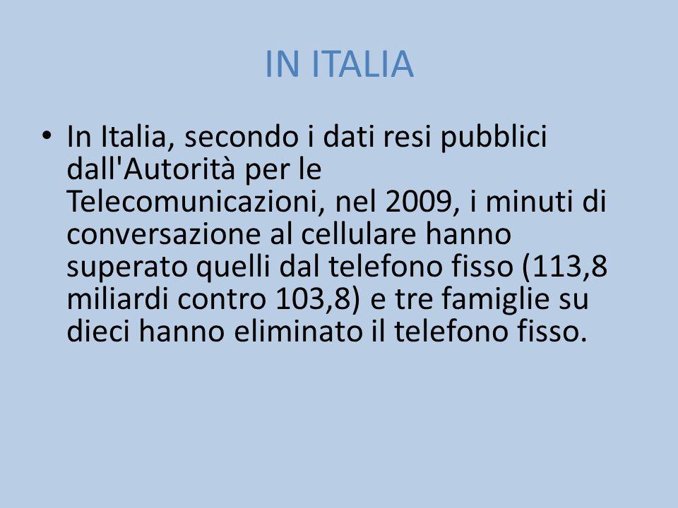 IN ITALIA In Italia, secondo i dati resi pubblici dall'Autorità per le Telecomunicazioni, nel 2009, i minuti di conversazione al cellulare hanno super