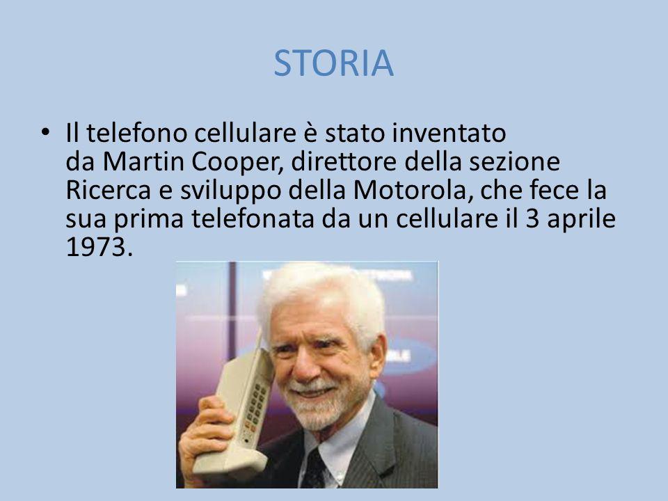 STORIA Il telefono cellulare è stato inventato da Martin Cooper, direttore della sezione Ricerca e sviluppo della Motorola, che fece la sua prima tele