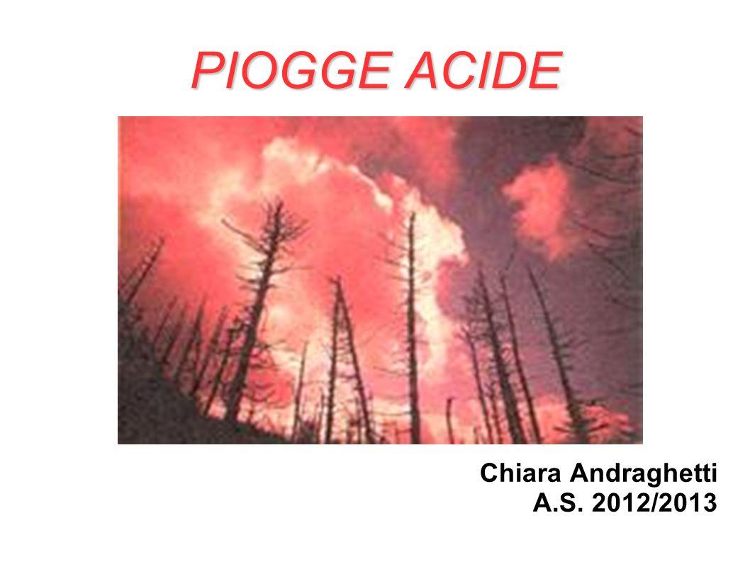 PIOGGE ACIDE Chiara Andraghetti A.S. 2012/2013