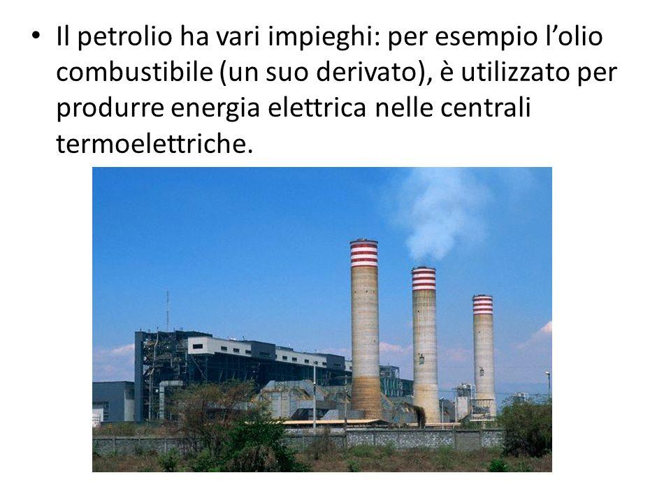 Il petrolio ha vari impieghi: per esempio lolio combustibile (un suo derivato), è utilizzato per produrre energia elettrica nelle centrali termoelettr