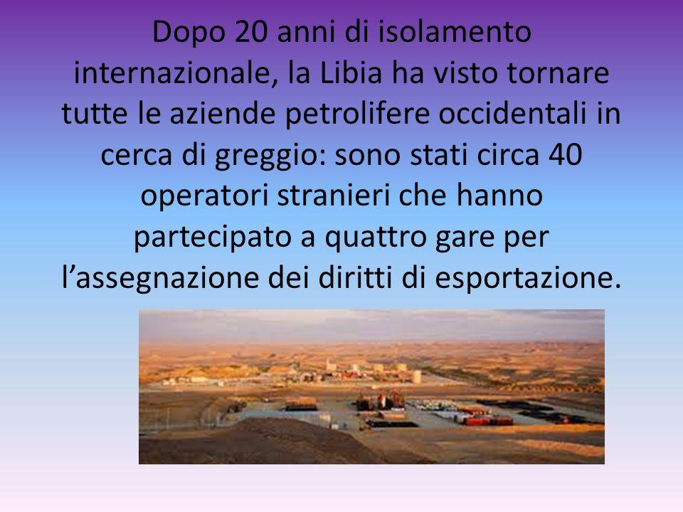 Dopo 20 anni di isolamento internazionale, la Libia ha visto tornare tutte le aziende petrolifere occidentali in cerca di greggio: sono stati circa 40
