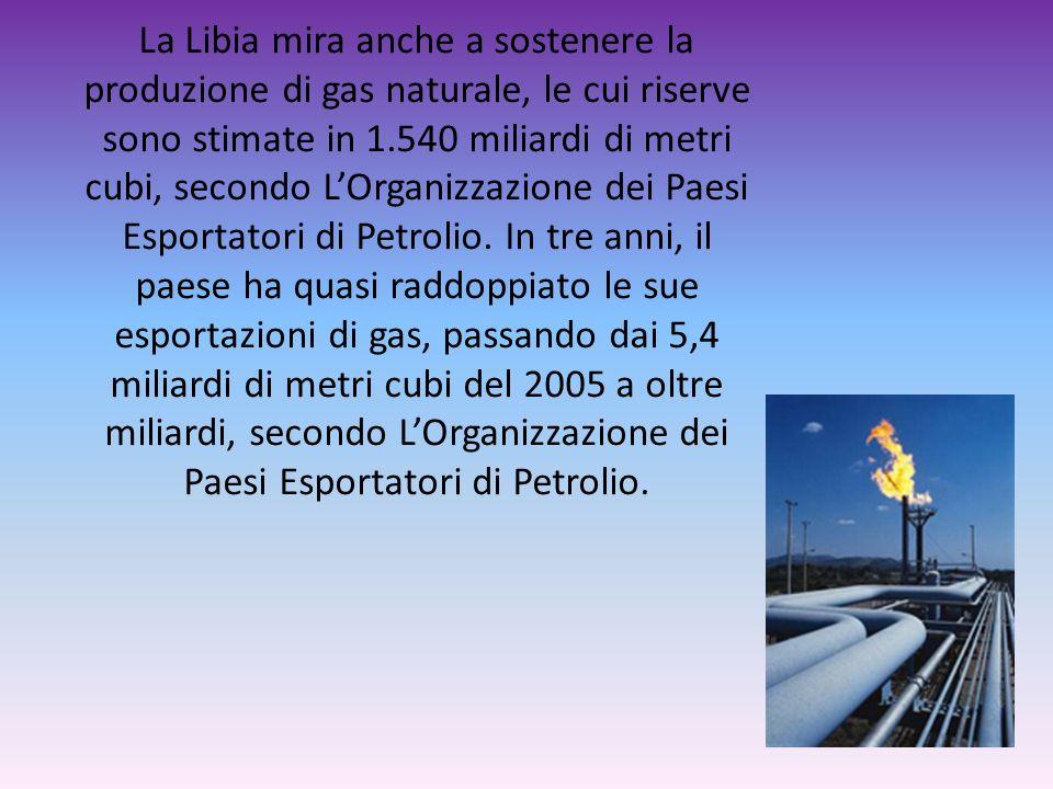 La Libia mira anche a sostenere la produzione di gas naturale, le cui riserve sono stimate in 1.540 miliardi di metri cubi, secondo LOrganizzazione de