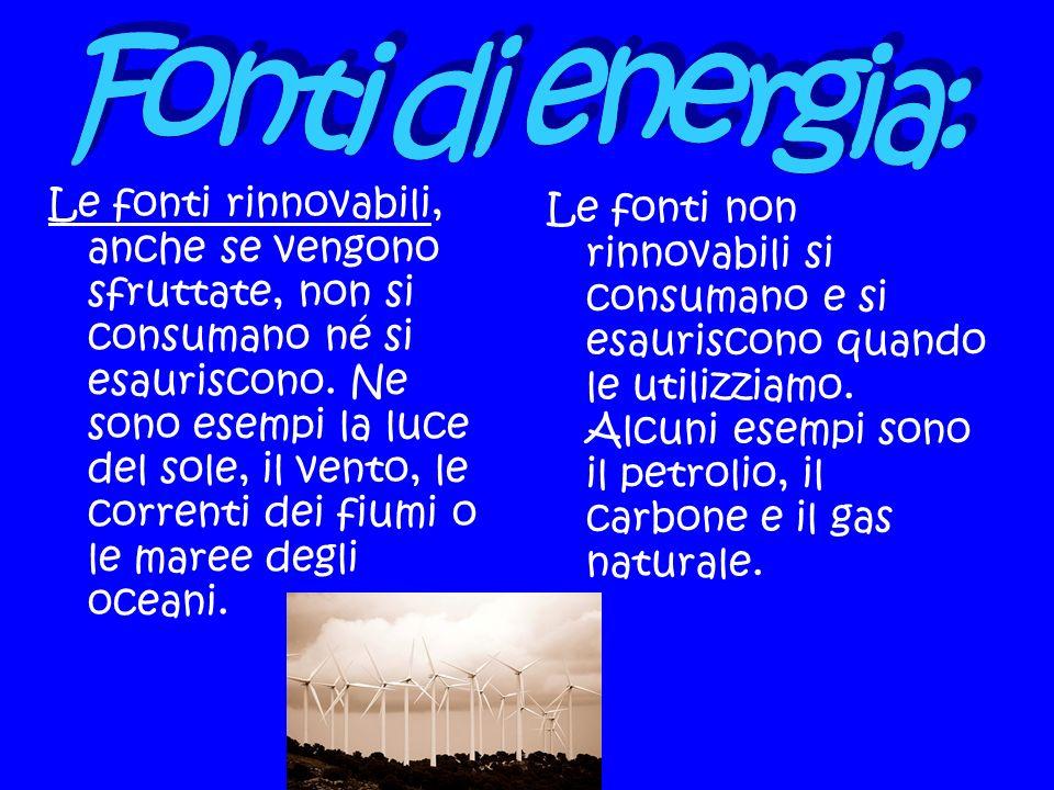 Le fonti rinnovabili, anche se vengono sfruttate, non si consumano né si esauriscono. Ne sono esempi la luce del sole, il vento, le correnti dei fiumi