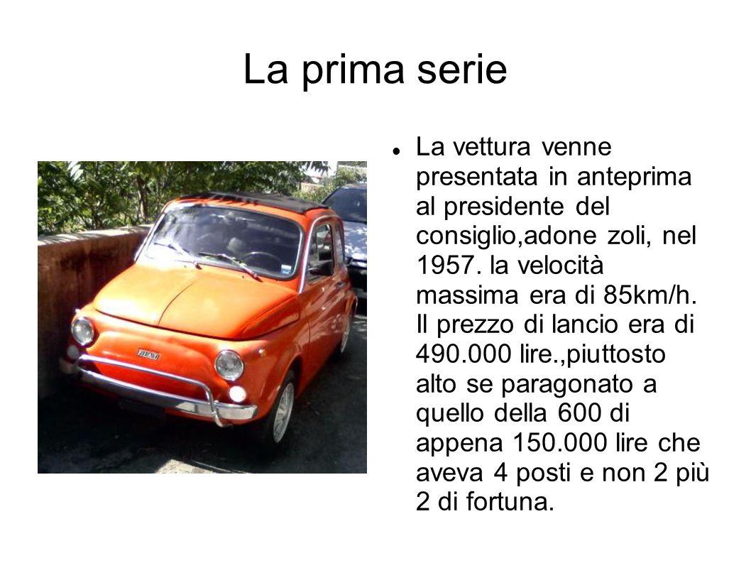 La prima serie La vettura venne presentata in anteprima al presidente del consiglio,adone zoli, nel 1957. la velocità massima era di 85km/h. Il prezzo