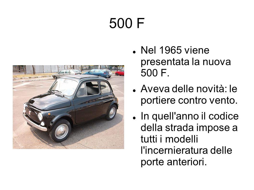 500 F Nel 1965 viene presentata la nuova 500 F. Aveva delle novità: le portiere contro vento. In quell'anno il codice della strada impose a tutti i mo