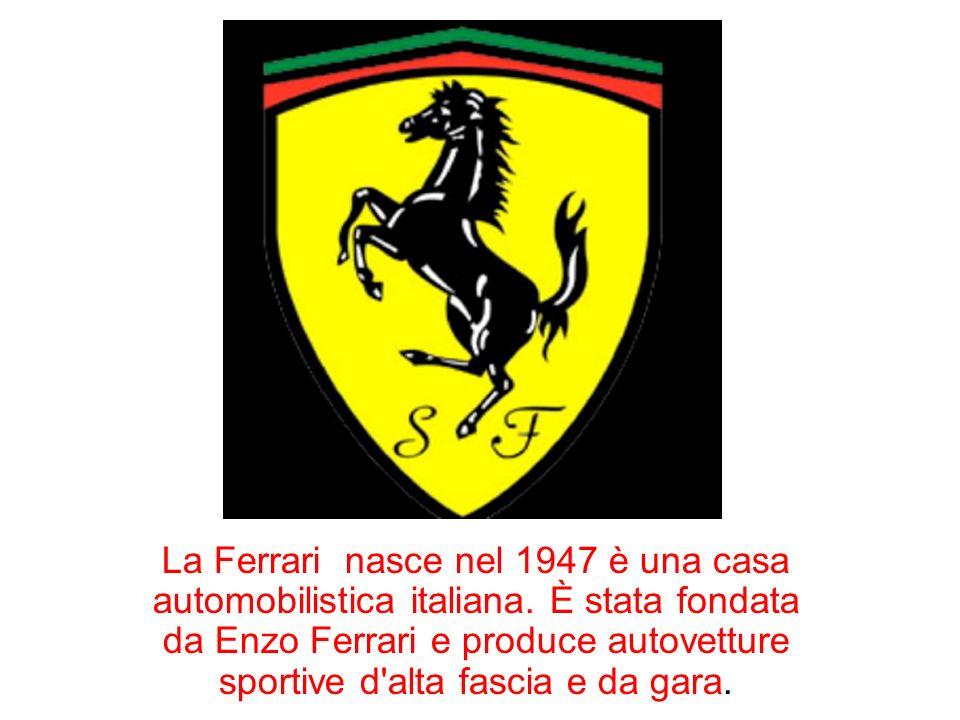 La Ferrari nasce nel 1947 è una casa automobilistica italiana. È stata fondata da Enzo Ferrari e produce autovetture sportive d'alta fascia e da gara.