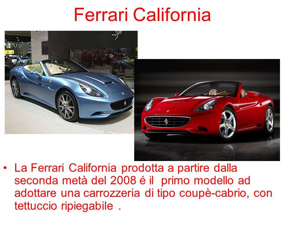 Ferrari California La Ferrari California prodotta a partire dalla seconda metà del 2008 é il primo modello ad adottare una carrozzeria di tipo coupè-c